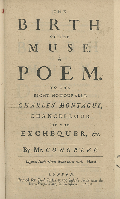 The Birth of the Muse. A Poem. To the Right Honourable Charles Montague, Chancellour of the Exchequer. WILLIAM CONGREVE.