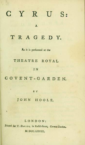 Cyrus: A Tragedy. As Performed at the Theatre Royal in Covent-Garden. JOHN HOOLE.