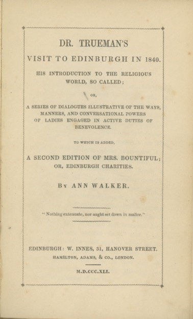Dr. Trueman's Visit to Edinburgh in 1840. His Introduction to the Religious World, So Called; A Series of Dialogues. ANN WALKER.