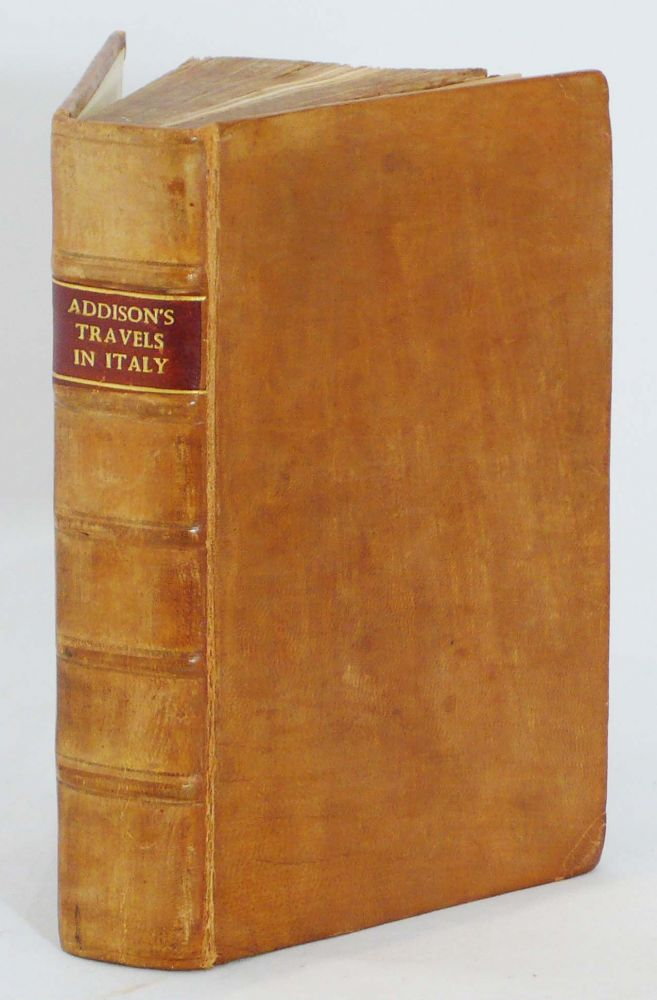 Remarks on Several Parts of Italy, &c. In the Years 1701, 1702, 1703. JOSEPH ADDISON.