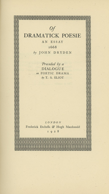 Of Dramatick Poesie. An Essay 1668 by John Dryden. Preceded by a Dialogue on Poetic Drama by T. S. Eliot. THOMAS STEARNS ELIOT.