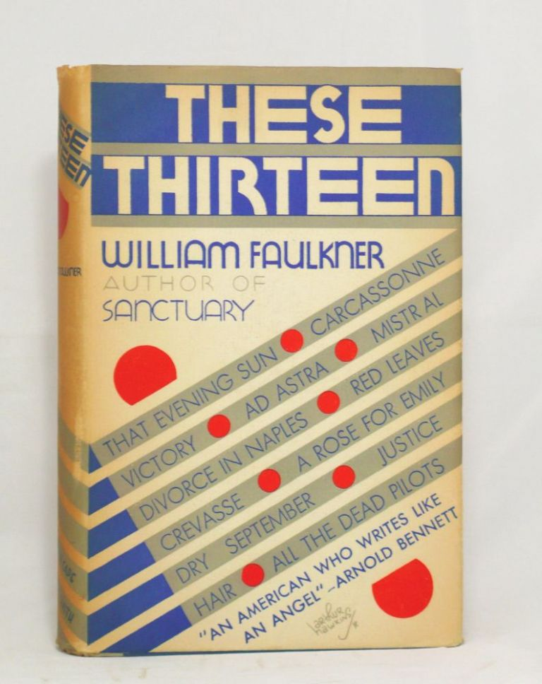 These 13: Stories. WILLIAM FAULKNER.
