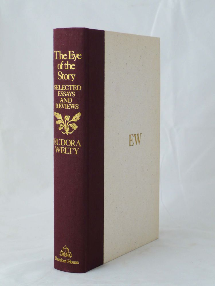 The Eye of the Story: Selected Essays and Reviews. EUDORA WELTY.