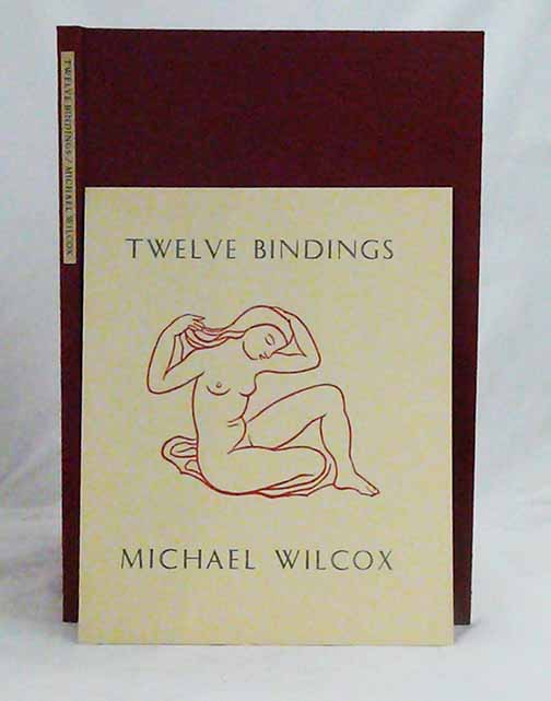 Twelve Bindings. With Remarks on the Bindings by Michael Wilcox & on the Books by Elaine Smyth & W. Thomas Taylor. MICHAEL WILCOX.