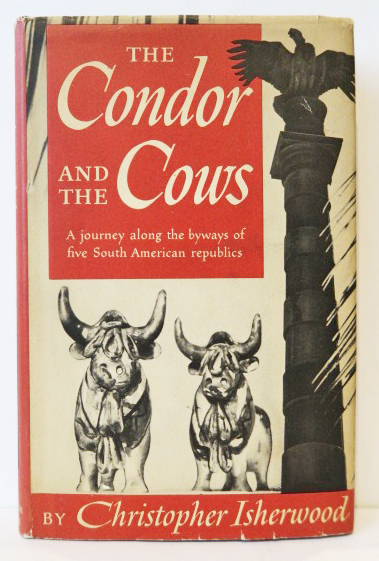 The Condor and the Cows: A South American Travel-Diary. CHRISTOPHER ISHERWOOD.
