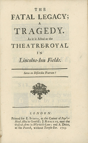The Fatal Legacy; A Tragedy. As it is Acted at the Theatre-Royal in Lincolns-Inn Fields. JANE ROBE.