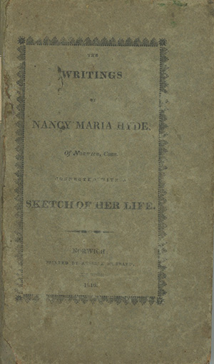 The Writings of Nancy Maria Hyde, of Norwich, Conn., Connected with a Sketch of Her Life. LYDIA HUNTLEY SIGOURNEY, Nancy Maria Hyde.
