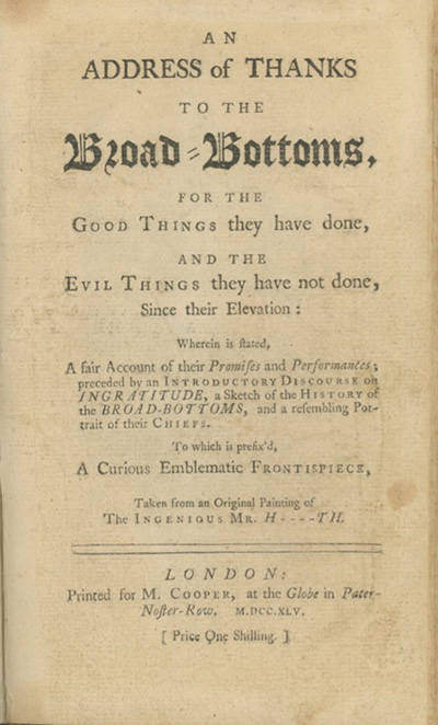 An Address of Thanks to the Broad-Bottoms, for the Good Things They Have Done, and the Evil Things They Have Not Done, Since their Elevation . . WILLIAM HOGARTH.