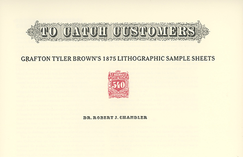 To Catch Customers: Grafton Tyler Brown's 1875 Lithographic Sample Sheets. ROBERT J. CHANDLER.