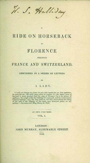 A Ride on Horseback to Florence through France and Switzerland. Described in a Series of Letters by a Lady. AUGUSTA HOLMES, MRS. DALKEITH.