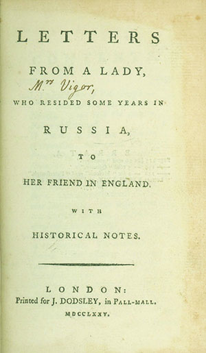 Letters from a Lady, who Resided in Some Years in Russia, to Her Friend in England. With Historical Notes. JANE VIGOR.