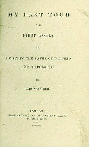 My Last Tour and First Work; or, A Visit to the Baths of Wildbad and Rippoldsau. ANNA VAVASOUR, LADY.