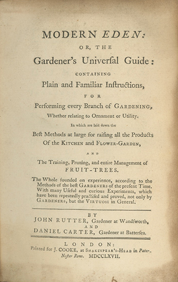 Modern Eden: or, the Gardener's Universal Guide: Containing Plain and Familiar Instructions, for Performing every Branch of Gardening . . JOHN AND DANIEL CARTER RUTTER.