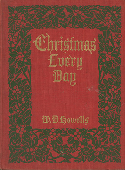 Christmas Every Day: A Story Told a Child . . . With Illustrations and Decorations by Harriet Roosevelt Richards. WILLIAM DEAN HOWELLS.