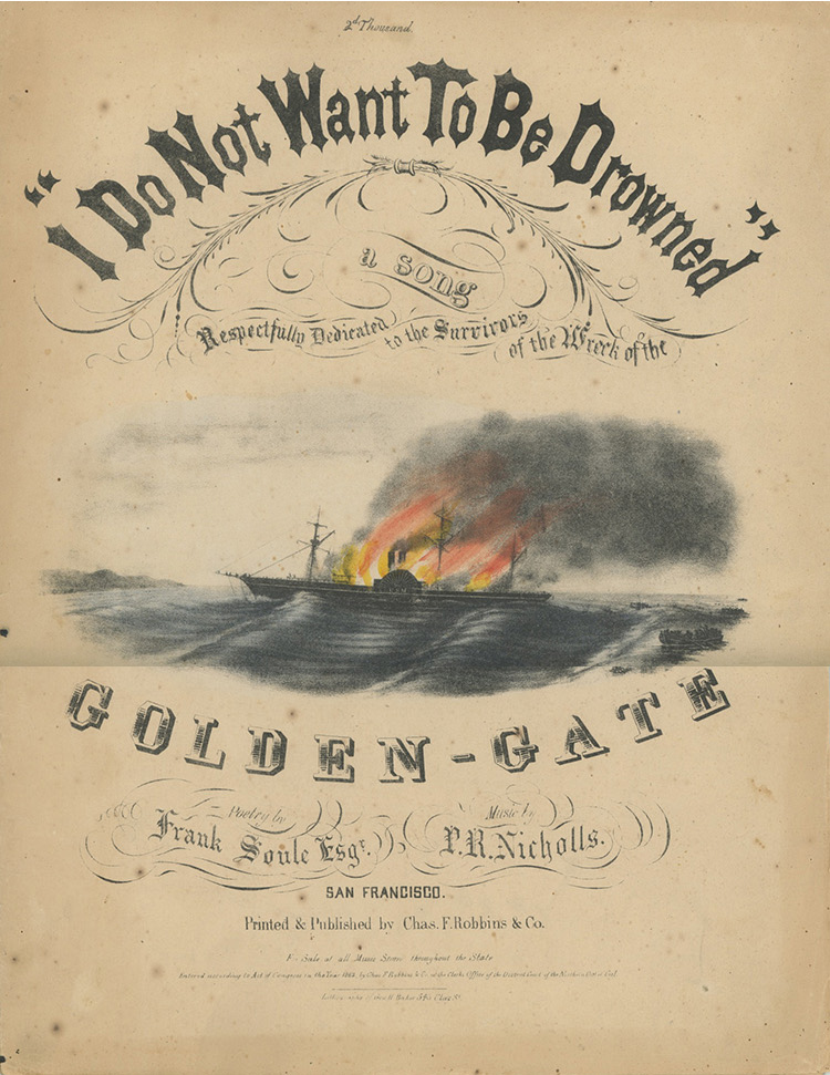 """""""I Do Not Want to be Drowned"""" A Song Respectfully Dedicated to the Survivors of the Wreck of the Golden Gate. Poetry by Frank Soule, Music by P. R. Nicholls [cover title]. CALIFORNIA, Franklin Soule, P. R. Nicholls."""