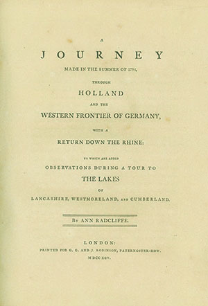 A Journey Made in the Summer of 1794, Through Holland and the Western Frontier of Germany, with a Return Down the Rhine: To Which are Added Observations During a Tour to the Lakes of Lancashire, Westmoreland, and Cumberland. ANN RADCLIFFE.