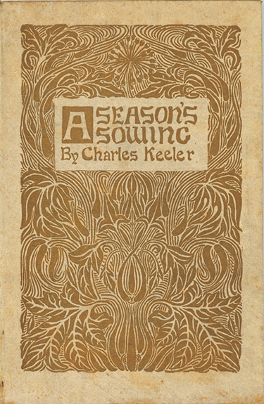 A Season's Sowing. Written by Charles Keeler. Decorated by Louise Keeler. CHARLES KEELER, AUGUSTUS.