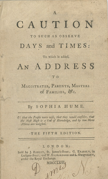 A Caution to Such as Observe Days and Times: To which is added an Address to Magistrates, Parents, Masters of Families, &c. SOPHIA WIGINGTON HUME.