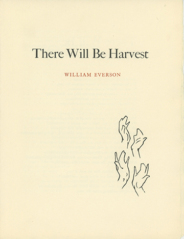 There Will Be Harvest [cover title]. WILLIAM EVERSON.