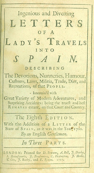 Ingenious and Diverting Letters of a Lady's Travels into Spain. Describing the Devotions, Nunneries, Humour, Customs, Laws, Militia, Trade, Diet, and Recreations, of that People. Intermix'd with Great Variety of Modern Adventures, and Surprizing Accidents . . . The Eighth Edition. MARIE-CATHERINE AULNOY.