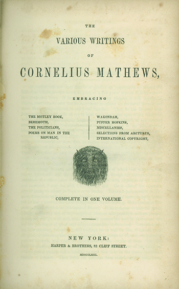The Various Writings of . . . Embracing the Motley Book, Behmoth, the Politicians, Poems on Man in the Republic, Wakondah, Puffer Hopkins, Miscellanies, Selections from the Arcturus, International Copyright. CORNELIUS MATHEWS.