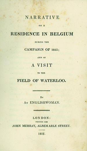 Narrative of a Residence in Belgium during the Campaign of 1815; and of a Visit to the Field of Waterloo. By an English Woman. CHARLOTTE ANNE EATON.