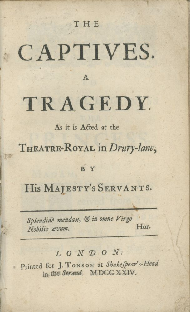 The Captives. A Tragedy. As it is Acted at the Theatre-Royal in Drury-Lane, by His Majesty's Servants. JOHN GAY.