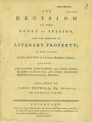 The Decision of the Court of Session, Upon the Question of Literary Property; In the Cause of John Hinton of London, Bookseller, Pursuer; Against Alexander Donaldson and James Wood, Booksellers in Edinburgh, and James Meurose, Bookseller in Kilmarnock, Defenders. JAMES BOSWELL.