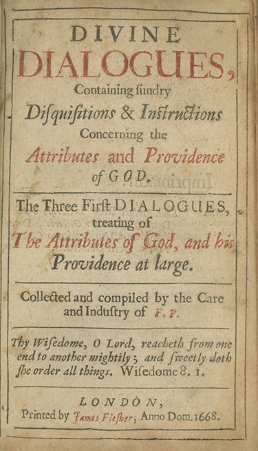 Divine Dialogues, Containing Sundry Disquisitions & Instructions Concerning the Attributes and Providence of God . . . Collected and Compiled by the Care and Industry of F. P. HENRY MORE.
