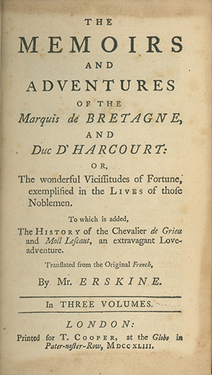 The Memoirs and Adventures of the Marquis de Bretagne, and Duc D'Harcourt: or, the Wonderful Vicissitudes of Fortune, Exemplified in the Lives of those Noblemen. To which is added, the History of the Chevalier de Grieu and Moll Lescaut, an Extravagant Love-Adventure. Translated from the Original French, by Mr. Erskine. FRENCH LITERATURE, Antoine Franois Prevost Dexiles, Abbe.