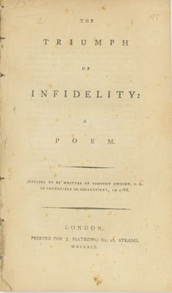 The Triumph of Infidelity: A Poem. Supposed to be Written by Timothy Dwight, D.D., of Greenfield, Connecticut, in 1788. TIMOTHY DWIGHT.