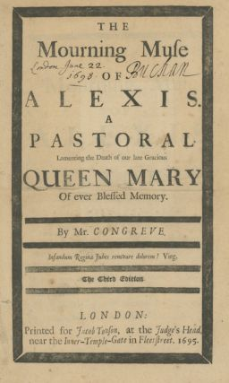The Mourning Muse of Alexis. A Pastoral Lamenting the Death of our Late Gracious Queen Mary of ever Blessed Memory. WILLIAM CONGREVE.