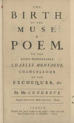 The Birth of the Muse. A Poem. To the Right Honourable Charles Montague, Chancellour of the...