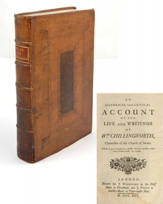 An Historical and Critical Account of the Life and Writings of Wm. Chillingworth, Chancellor of...