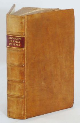 Remarks on Several Parts of Italy, &c. In the Years 1701, 1702, 1703. JOSEPH ADDISON