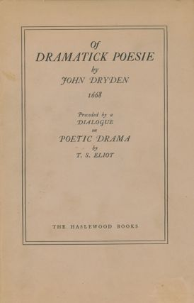 Of Dramatick Poesie. An Essay 1668 by John Dryden. Preceded by a Dialogue on Poetic Drama by T. S. Eliot.