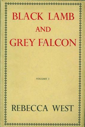 Black Lamb and Grey Falcon: The Record of a Journey through Yugoslavia in 1937. By Rebecca West...