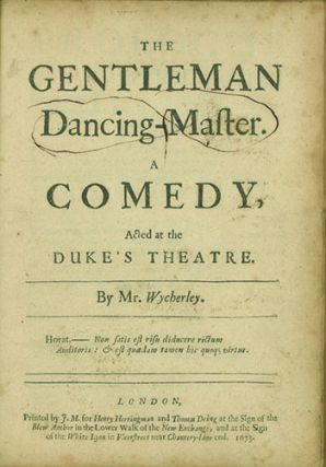 The Gentleman Dancing-Master. A Comedy, Acted at the Duke's Theatre. WILLIAM WYCHERLEY
