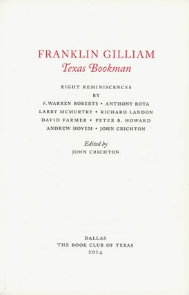 Franklin Gilliam, Texas Bookman. Eight Reminiscences. F. Warren Roberts, Anthony Rota, Larry McMurtry, Richard Landon, David Farmer, Peter B. Howard, Andrew Hoyem & John Crichton. FRANKLIN GILLIAM, John Crichton.