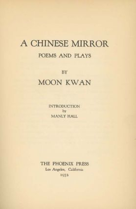 A Chinese Mirror: Poems and Plays . . . Introduction by Manly Hall. CHINESE-AMERICAN LITERATURE, Moon Kwan.