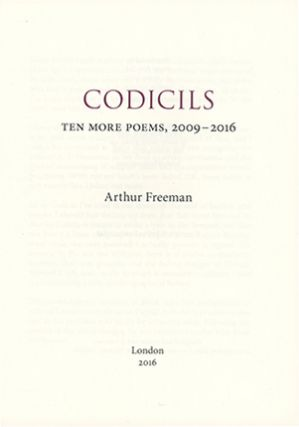 Codicils, Ten More Poems, 2009-2016. ARTHUR FREEMAN.