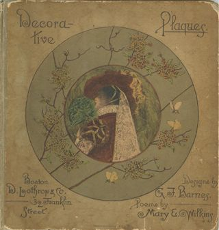 Decorative Plaques. Designs by George F. Barnes. Poems by Mary E. Wilkins. MARY E. WILKINS FREEMAN.