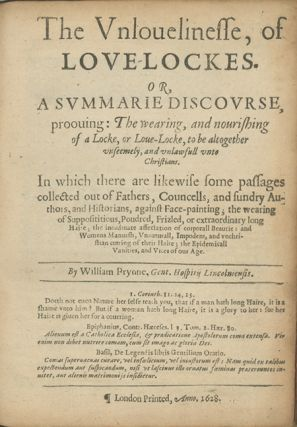 The Unlovelinesse of Love-Lockes. Or a Summarie Discourse, Prooving: The Wearing and Nourishing of a Lock or Love-Locke, to be Altogether Unseemely, and Unlawfull unto Christians . . WILLIAM PRYNNE.