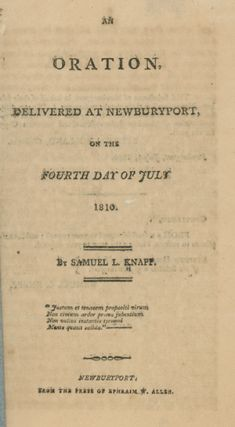 An Oration Delivered at Newburyport, on the Fourth Day of July 1810. SAMUEL LORENZO KNAPP.
