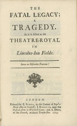 The Fatal Legacy; A Tragedy. As it is Acted at the Theatre-Royal in Lincolns-Inn Fields. JANE ROBE