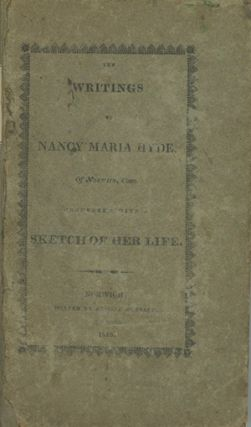The Writings of Nancy Maria Hyde, of Norwich, Conn., Connected with a Sketch of Her Life. NANCY MARIA HYDE.