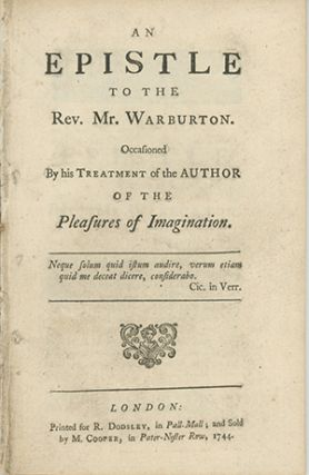 An Epistle to the Rev. Mr. Warburton. Occasioned by His Treatment of the Author of the Pleasures of Imagination. JEREMIAH DYSON.