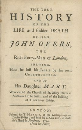 The True History of the Life and Sudden Death of Old John Overs, the Rich Ferry-Man of London,...