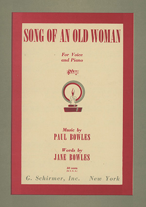 Song of an Old Woman. For Voice and Piano. Music by Paul Bowles. Words by Jane Bowles [cover title]. JANE AND PAUL BOWLES.