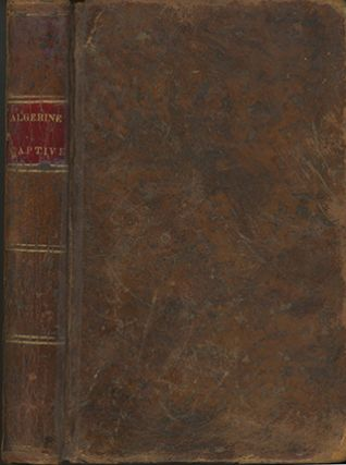 The Algerine Captive; or, The Life and Adventures of Doctor Updike Underhill, Six Years a...